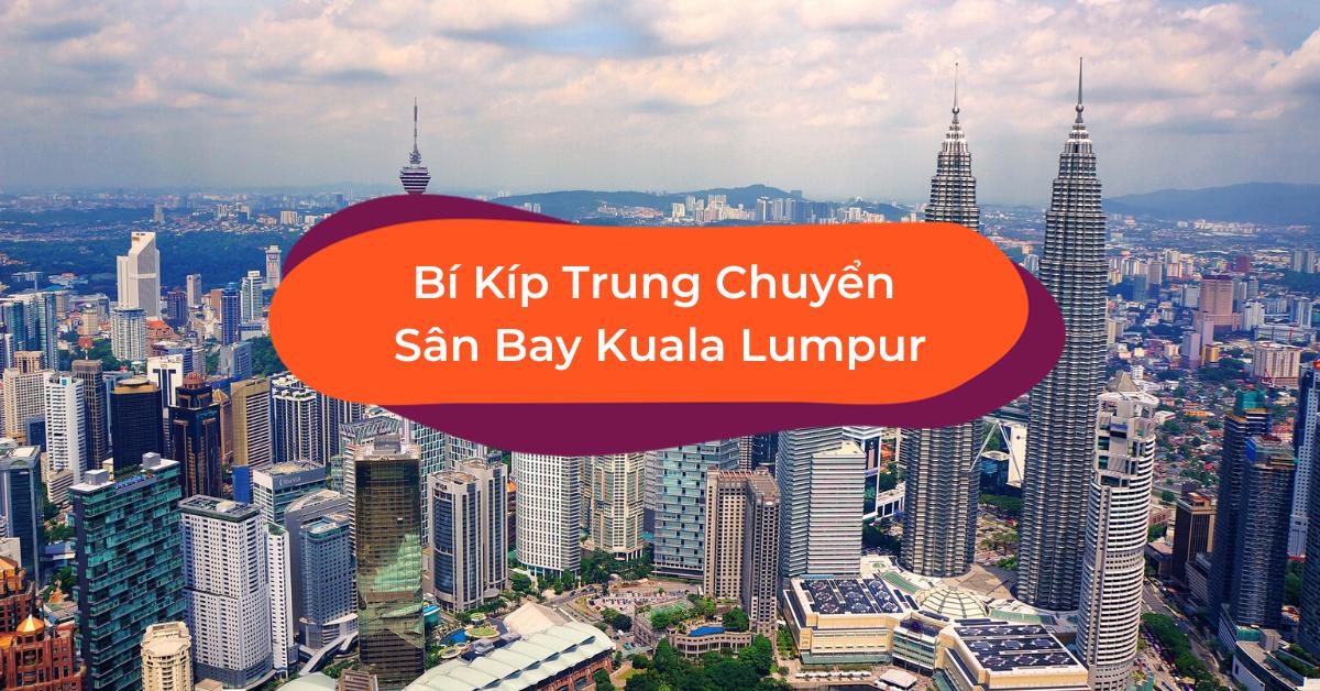 Tổng Hợp Dịch Vụ Đưa Đón Sân Bay KLIA/KLIA2 Ở Kuala Lumpur