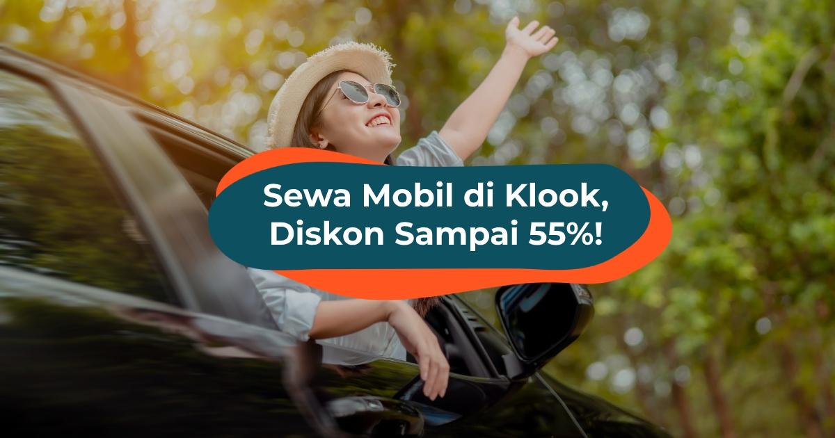 Ingin Sewa Mobil Untuk Traveling Di Indonesia Ada Diskon Sampai 55 Dengan Promo Klook Klook Blog